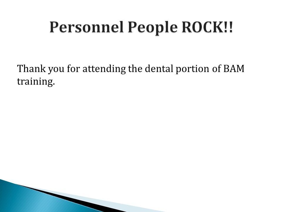 Thank you for attending the dental portion of BAM training.