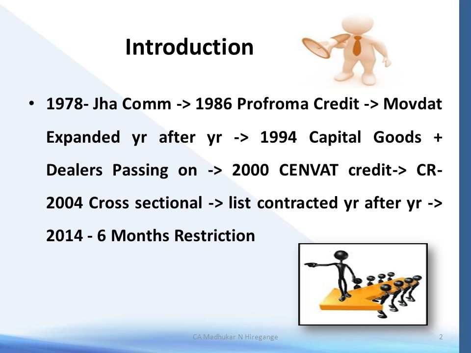 Introduction 1978- Jha Comm -> 1986 Profroma Credit -> Movdat Expanded yr after yr -> 1994 Capital Goods + Dealers Passing on -> 2000 CENVAT credit->