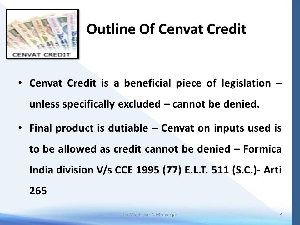 Outline Of Cenvat Credit Cenvat Credit is a beneficial piece of legislation – unless specifically excluded – cannot be denied. Final product is dutiab