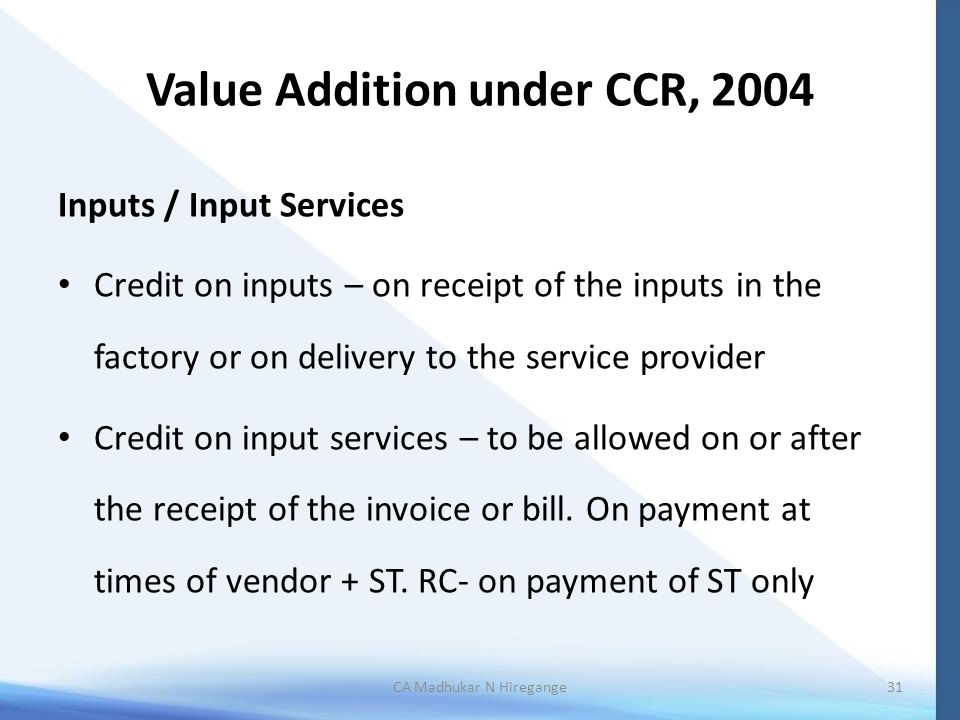 Value Addition under CCR, 2004 Inputs / Input Services Credit on inputs – on receipt of the inputs in the factory or on delivery to the service provid