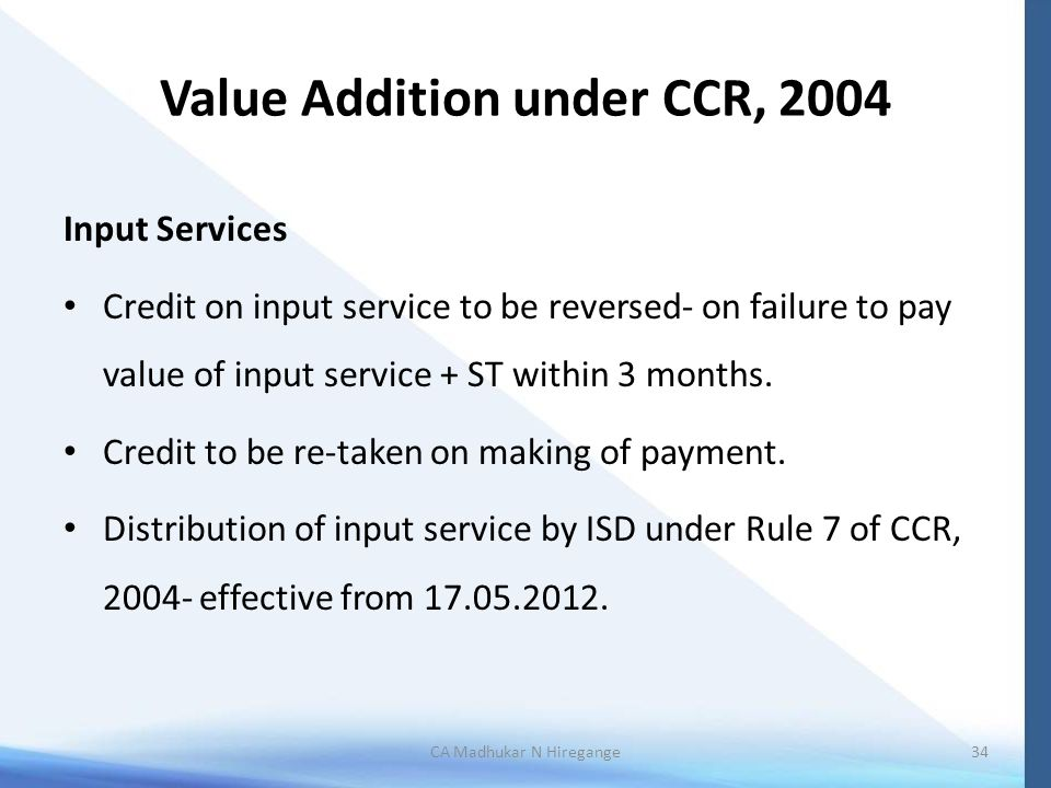 Value Addition under CCR, 2004 Input Services Credit on input service to be reversed- on failure to pay value of input service + ST within 3 months.