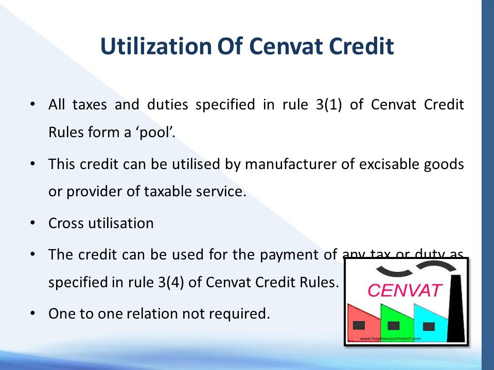 Utilization Of Cenvat Credit All taxes and duties specified in rule 3(1) of Cenvat Credit Rules form a 'pool'. This credit can be utilised by manufact