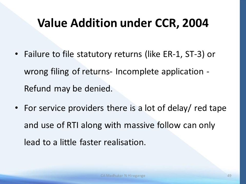 Value Addition under CCR, 2004 Failure to file statutory returns (like ER-1, ST-3) or wrong filing of returns- Incomplete application - Refund may be
