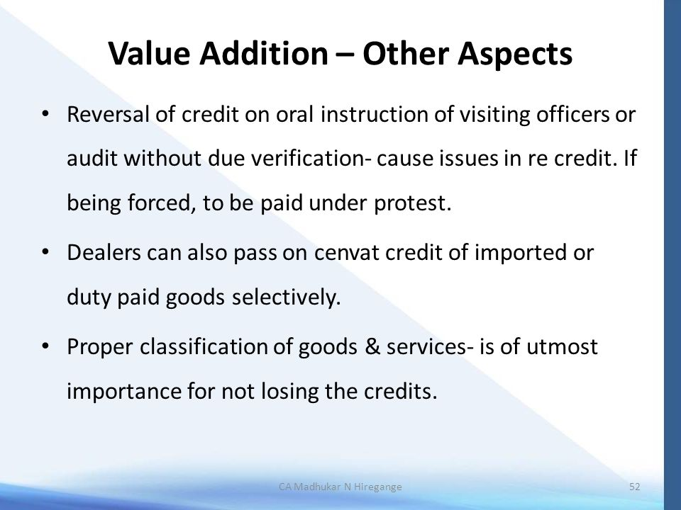 Value Addition – Other Aspects Reversal of credit on oral instruction of visiting officers or audit without due verification- cause issues in re credit.