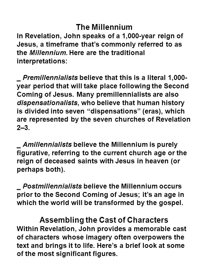 The Millennium In Revelation, John speaks of a 1,000-year reign of Jesus, a timeframe that's commonly referred to as the Millennium. Here are the trad