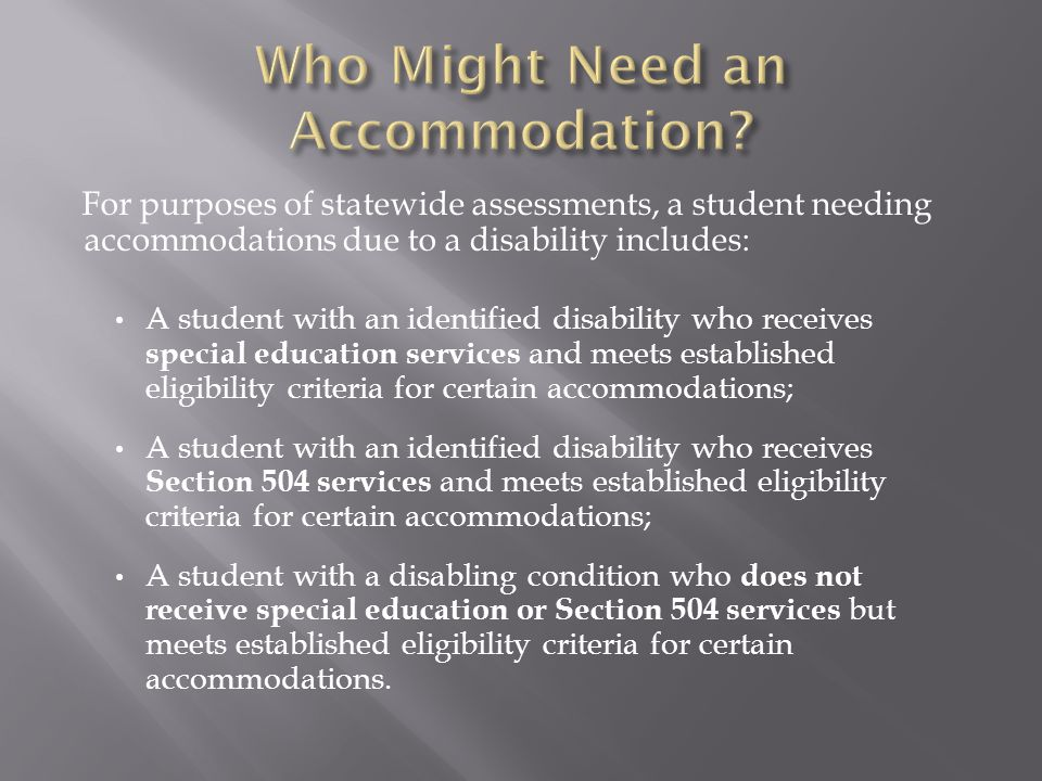For purposes of statewide assessments, a student needing accommodations due to a disability includes: A student with an identified disability who rece