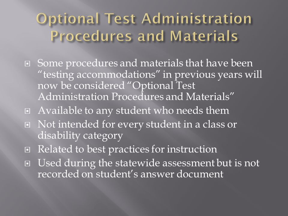 """ Some procedures and materials that have been """"testing accommodations"""" in previous years will now be considered """"Optional Test Administration Procedu"""