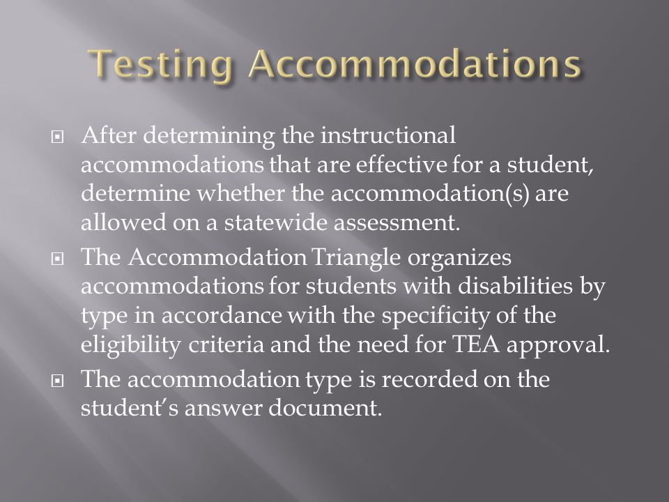  After determining the instructional accommodations that are effective for a student, determine whether the accommodation(s) are allowed on a statewi