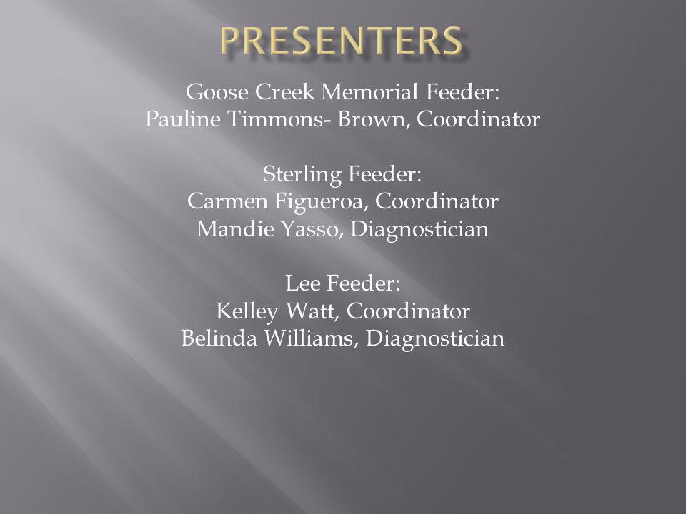 Goose Creek Memorial Feeder: Pauline Timmons- Brown, Coordinator Sterling Feeder: Carmen Figueroa, Coordinator Mandie Yasso, Diagnostician Lee Feeder: