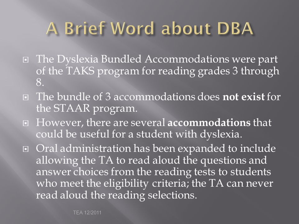  The Dyslexia Bundled Accommodations were part of the TAKS program for reading grades 3 through 8.  The bundle of 3 accommodations does not exist fo