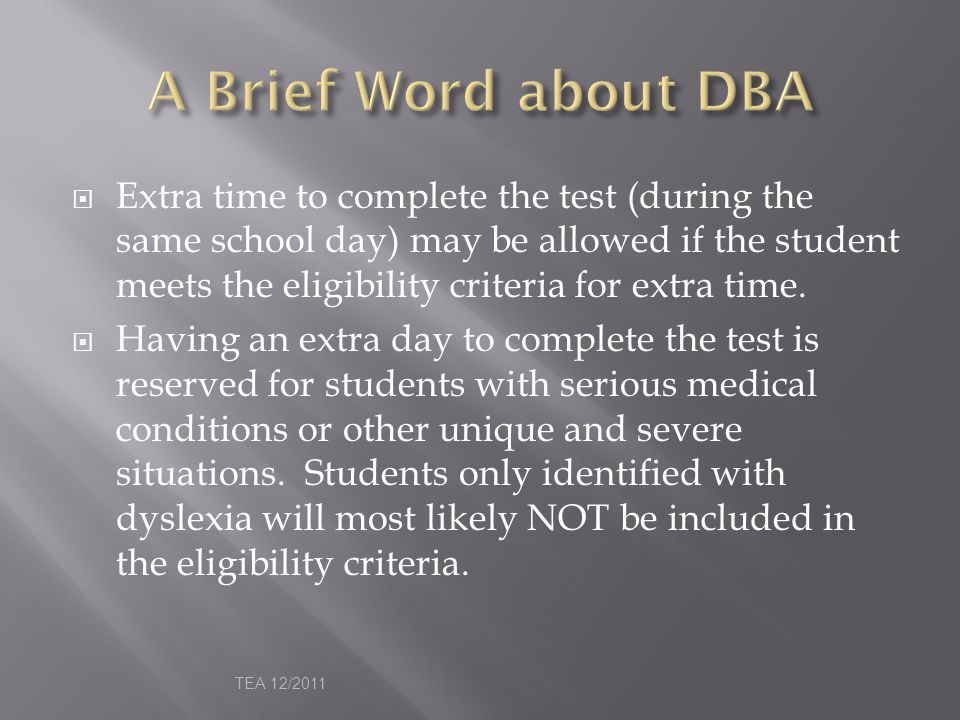  Extra time to complete the test (during the same school day) may be allowed if the student meets the eligibility criteria for extra time.  Having a