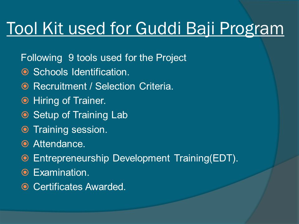 Tool Kit used for Guddi Baji Program Following 9 tools used for the Project  Schools Identification.  Recruitment / Selection Criteria.  Hiring of