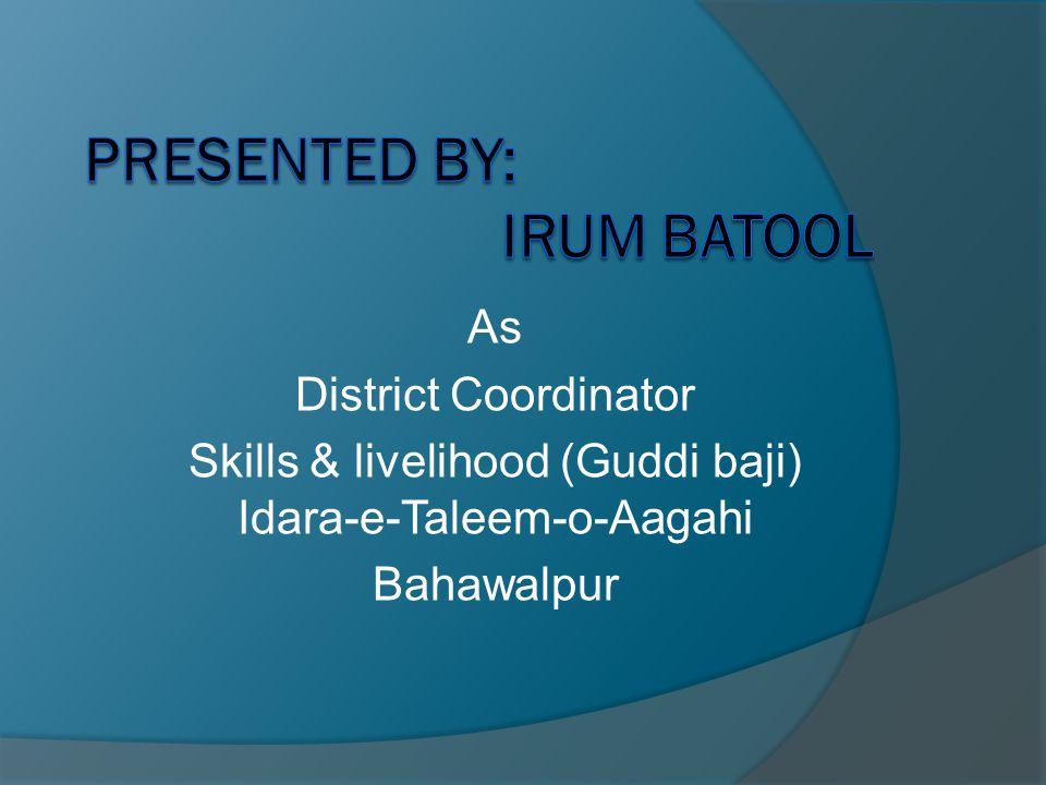 As District Coordinator Skills & livelihood (Guddi baji) Idara-e-Taleem-o-Aagahi Bahawalpur
