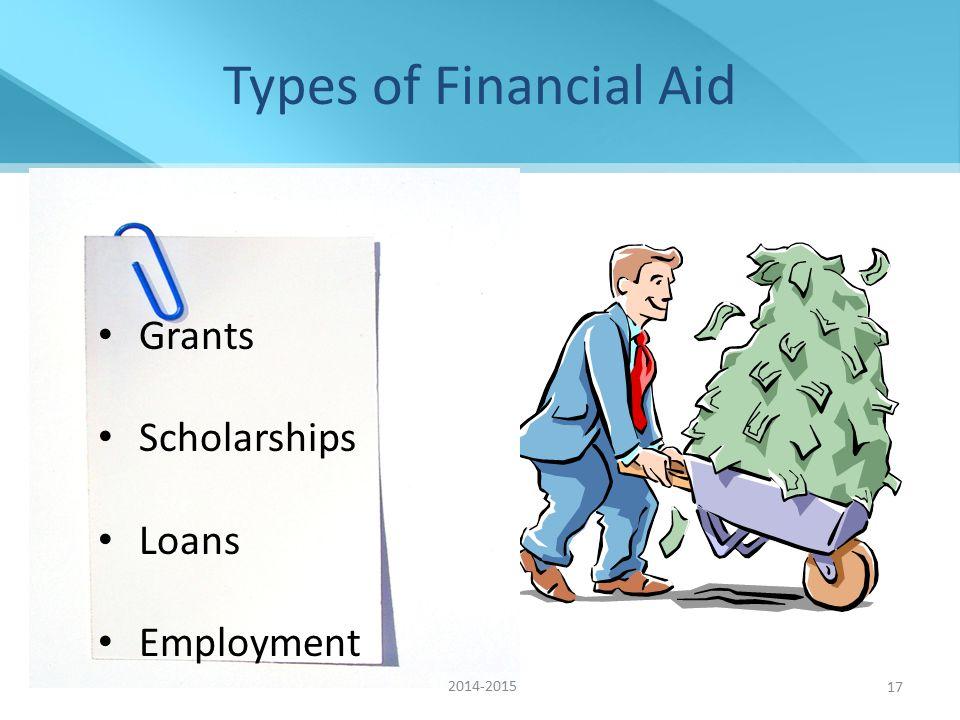 Grants Scholarships Loans Employment Grants Scholarships Loans Employment 17 Types of Financial Aid 2014-2015
