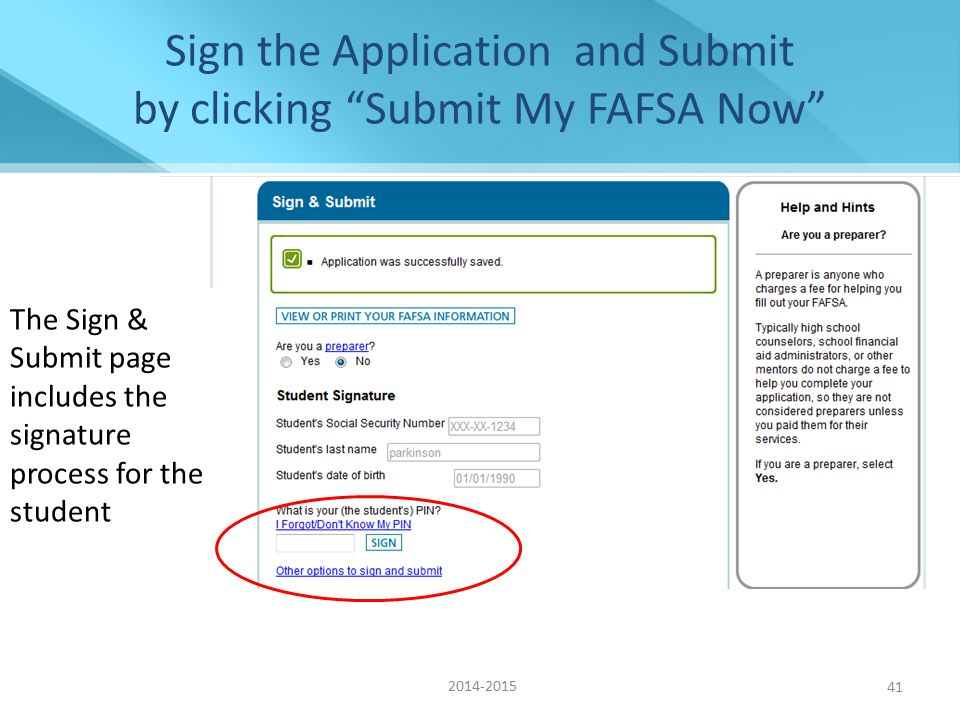 Sign the Application and Submit by clicking Submit My FAFSA Now The Sign & Submit page includes the signature process for the student 41 2014-2015