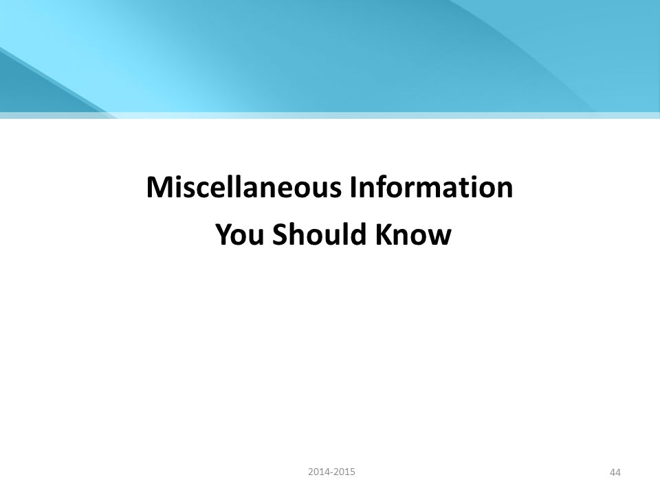Miscellaneous Information You Should Know 2014-2015 44