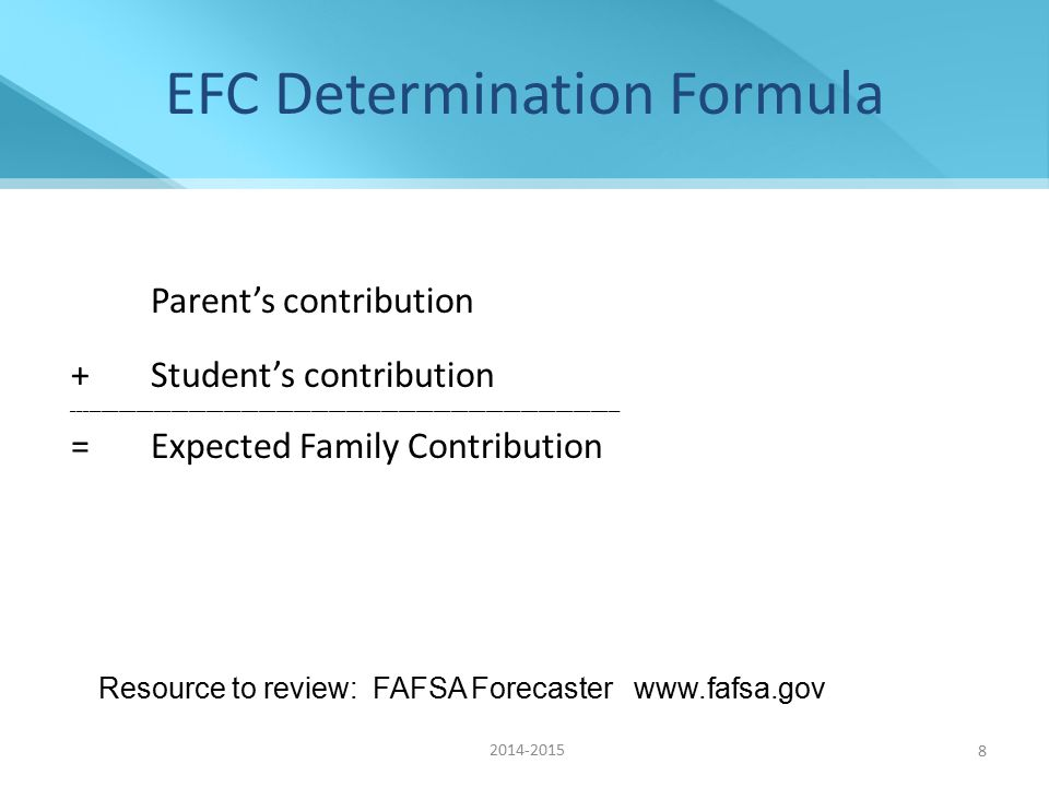 Parent's Contribution Determination Formula Parent's total income for calendar year (Taxable + Non-taxable) minus - Federal Tax Paid (not amount withheld) -State Tax Paid -Social Security Withholding -Living Allowance -Child Support paid by parents -Employment allowance ____________________________________________________________________________________________________________________________________________________________________________ = Available Parent Income 2014-2015 9