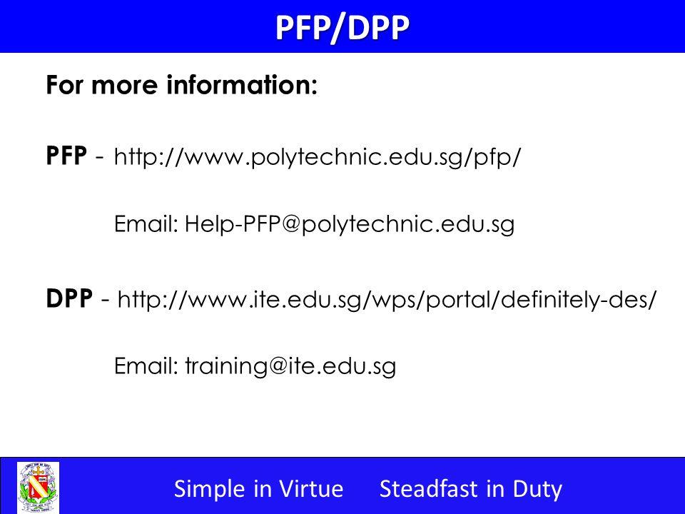 Simple in VirtueSteadfast in DutyPFP/DPP For more information: PFP - http://www.polytechnic.edu.sg/pfp/ Email: Help-PFP@polytechnic.edu.sg DPP - http: