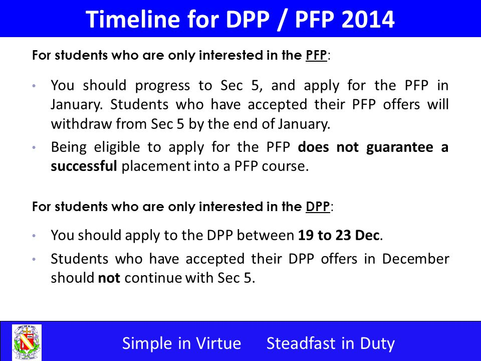 Simple in VirtueSteadfast in Duty Timeline for DPP / PFP 2014 For students who are only interested in the PFP : You should progress to Sec 5, and apply for the PFP in January.
