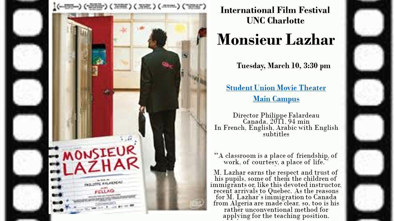 International Film Festival UNC Charlotte Monsieur Lazhar Tuesday, March 10, 3:30 pm Student Union Movie Theater Main Campus Director Philippe Falarde