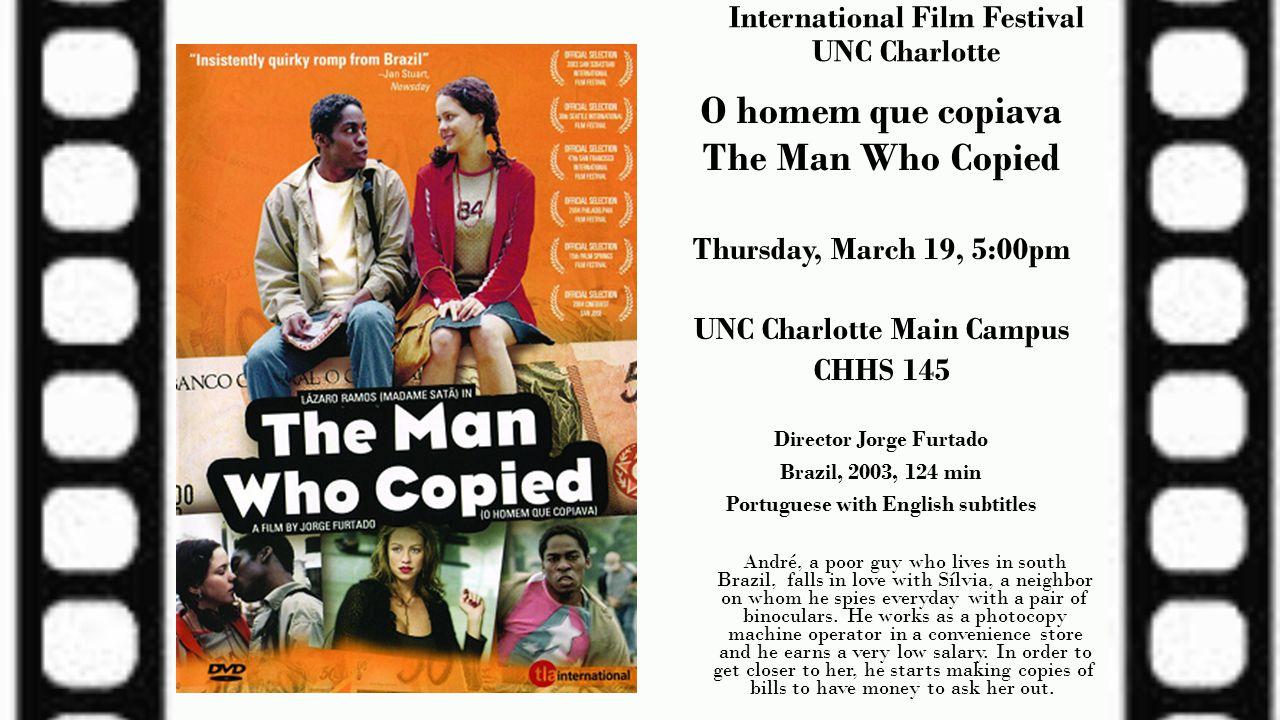 International Film Festival UNC Charlotte O homem que copiava The Man Who Copied Thursday, March 19, 5:00pm UNC Charlotte Main Campus CHHS 145 Directo
