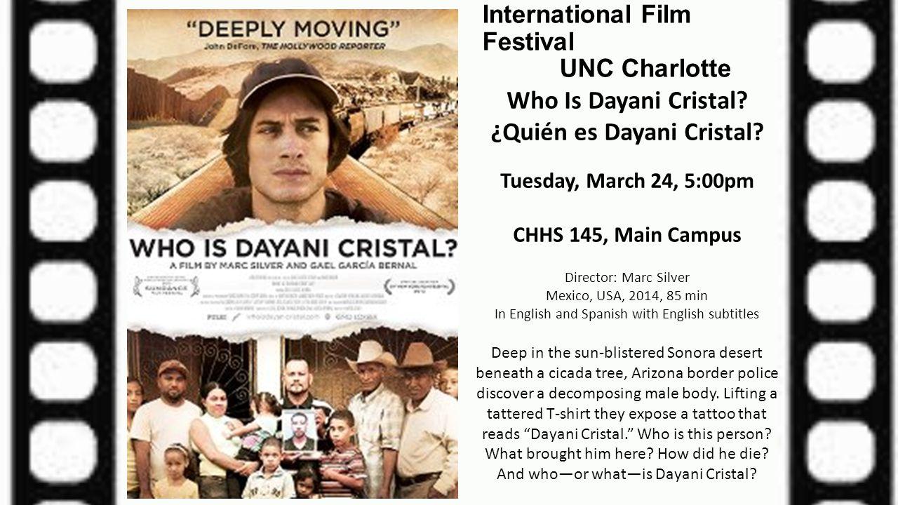 International Film Festival UNC Charlotte Who Is Dayani Cristal? ¿Quién es Dayani Cristal? Tuesday, March 24, 5:00pm CHHS 145, Main Campus Director: M