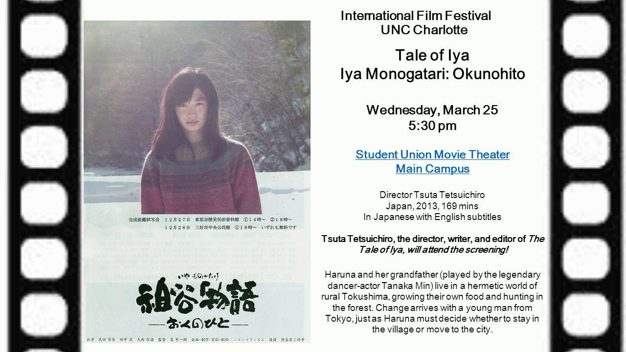 International Film Festival UNC Charlotte Tale of Iya Iya Monogatari: Okunohito Wednesday, March 25 5:30 pm Student Union Movie Theater Main Campus Di