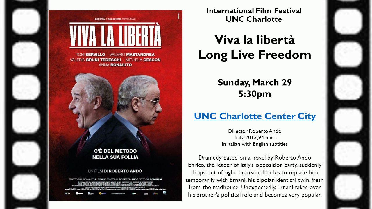 International Film Festival UNC Charlotte Viva la libertà Long Live Freedom Sunday, March 29 5:30pm UNC Charlotte Center City Director Roberto Andò It
