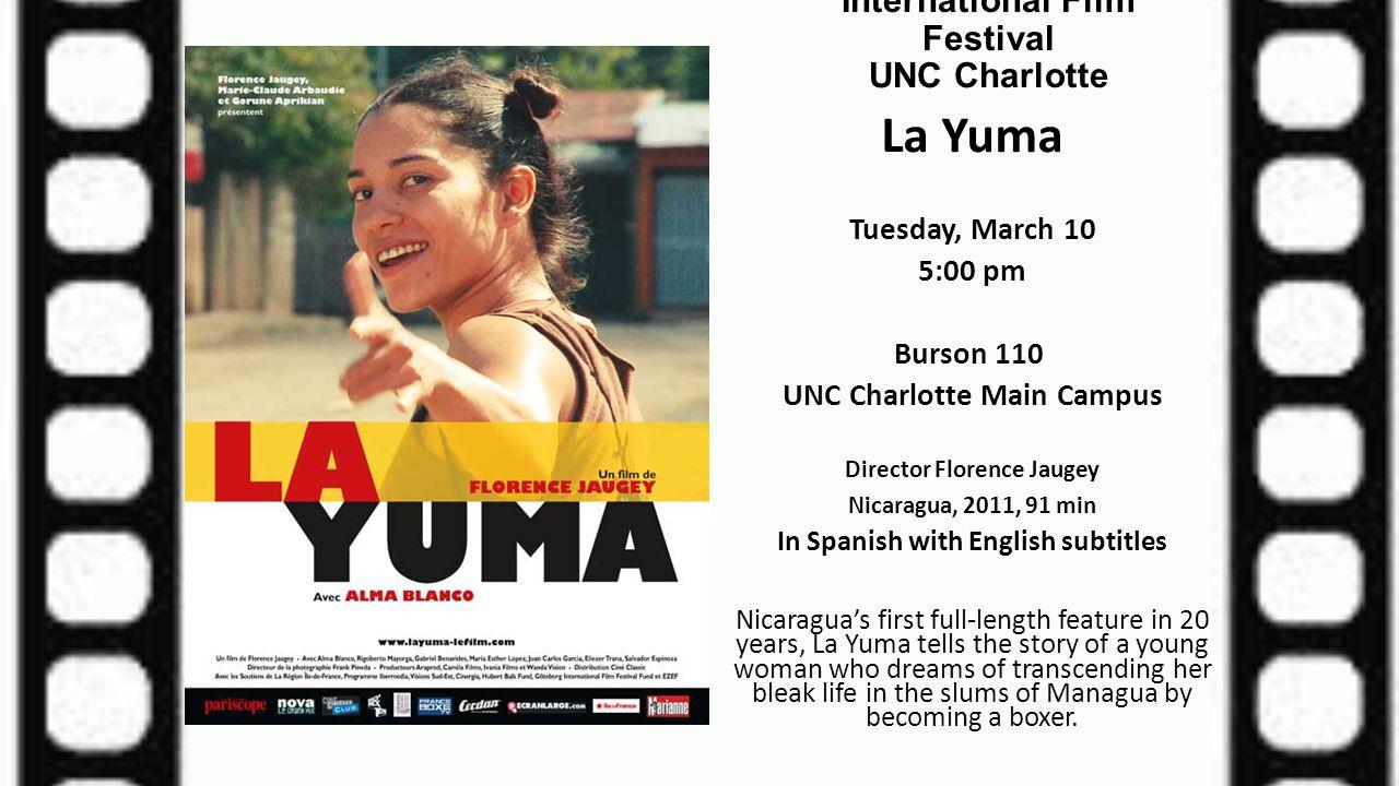 International Film Festival UNC Charlotte La Yuma Tuesday, March 10 5:00 pm Burson 110 UNC Charlotte Main Campus Director Florence Jaugey Nicaragua, 2
