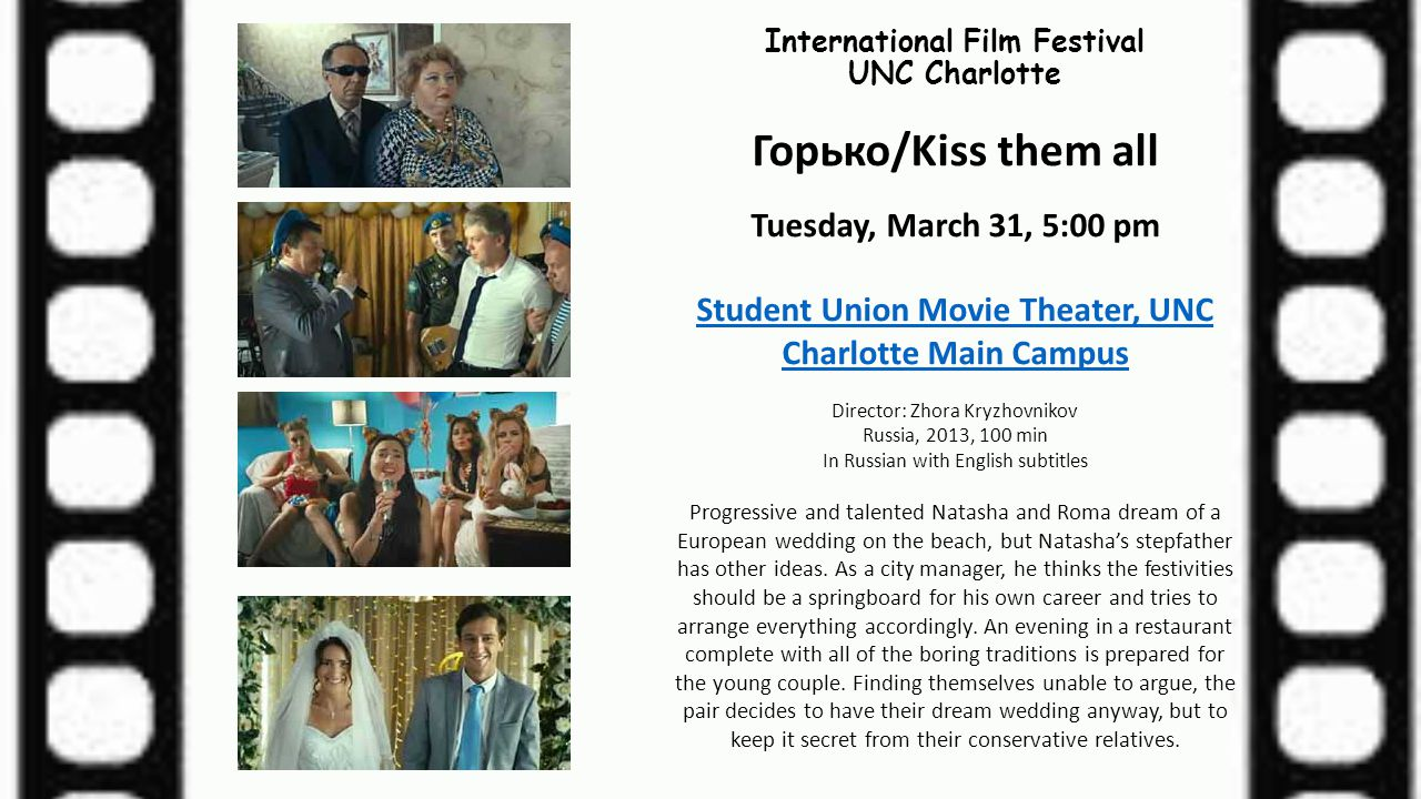 International Film Festival UNC Charlotte Горько/Kiss them all Tuesday, March 31, 5:00 pm Student Union Movie Theater, UNC Charlotte Main Campus Direc