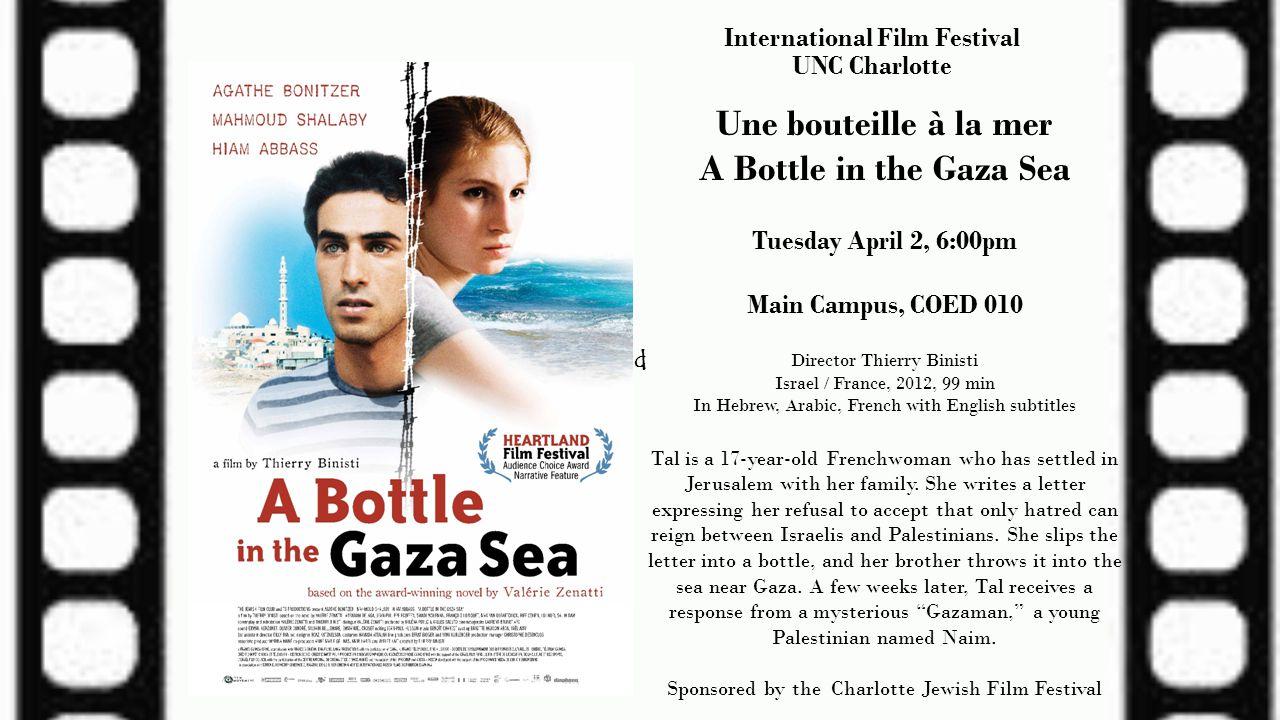 International Film Festival UNC Charlotte Une bouteille à la mer A Bottle in the Gaza Sea Tuesday April 2, 6:00pm Main Campus, COED 010 Director Thier