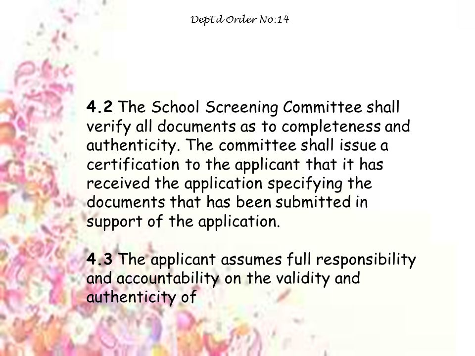 DepEd Order No.14 4.2 The School Screening Committee shall verify all documents as to completeness and authenticity.