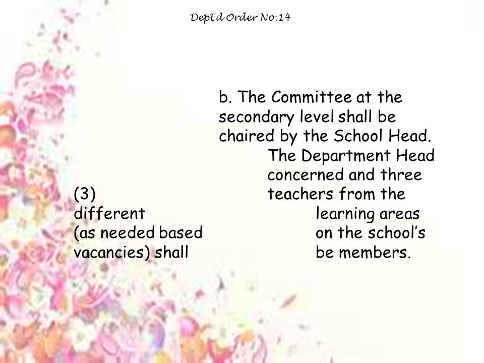 DepEd Order No.14 b.The Committee at the secondary level shall be chaired by the School Head.