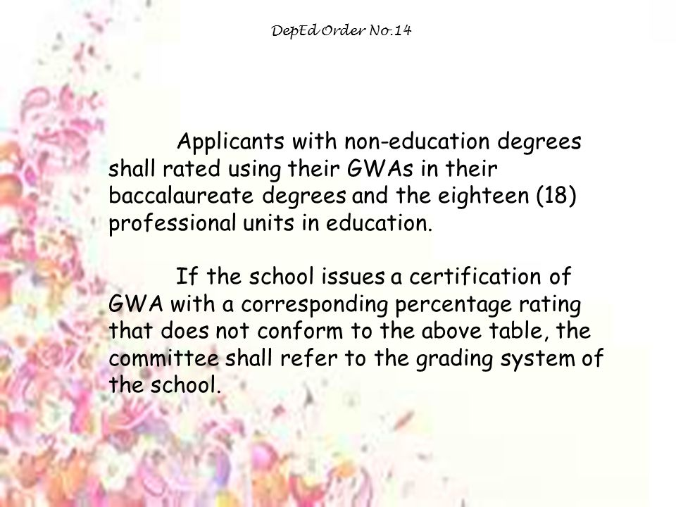 DepEd Order No.14 Applicants with non-education degrees shall rated using their GWAs in their baccalaureate degrees and the eighteen (18) professional units in education.