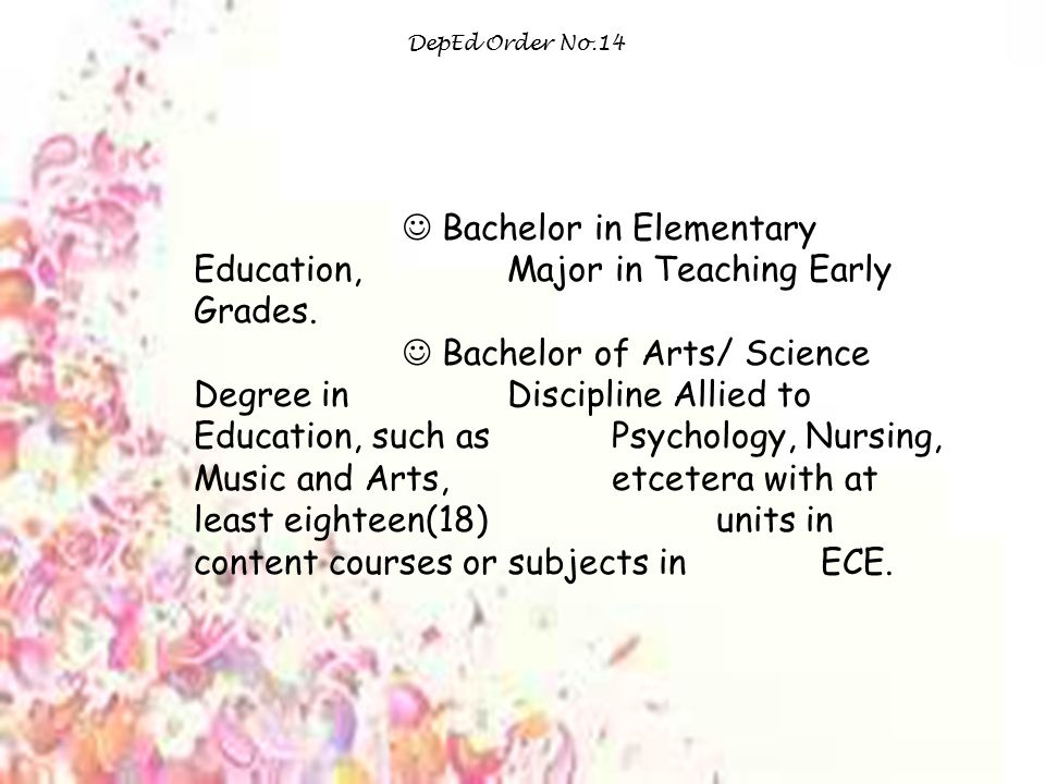 DepEd Order No.14 Bachelor in Elementary Education, Major in Teaching Early Grades.