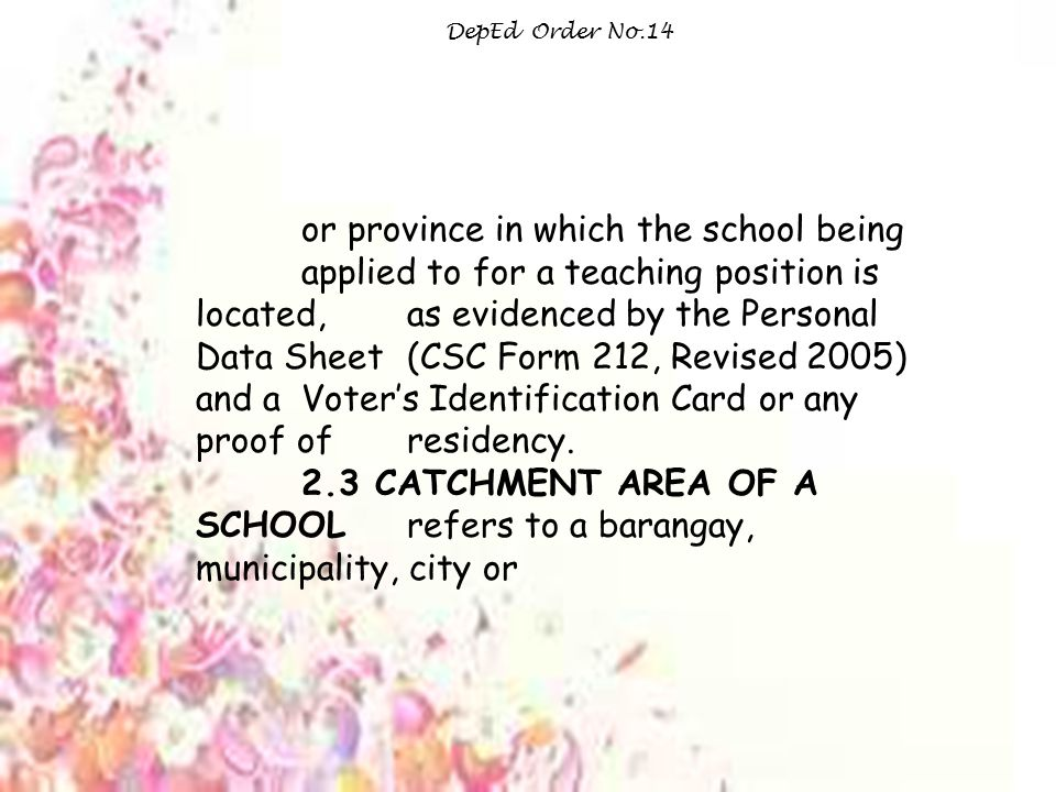 Ata DepEd Order No.14 or province in which the school being applied to for a teaching position is located, as evidenced by the Personal Data Sheet (CSC Form 212, Revised 2005) and a Voter's Identification Card or any proof of residency.