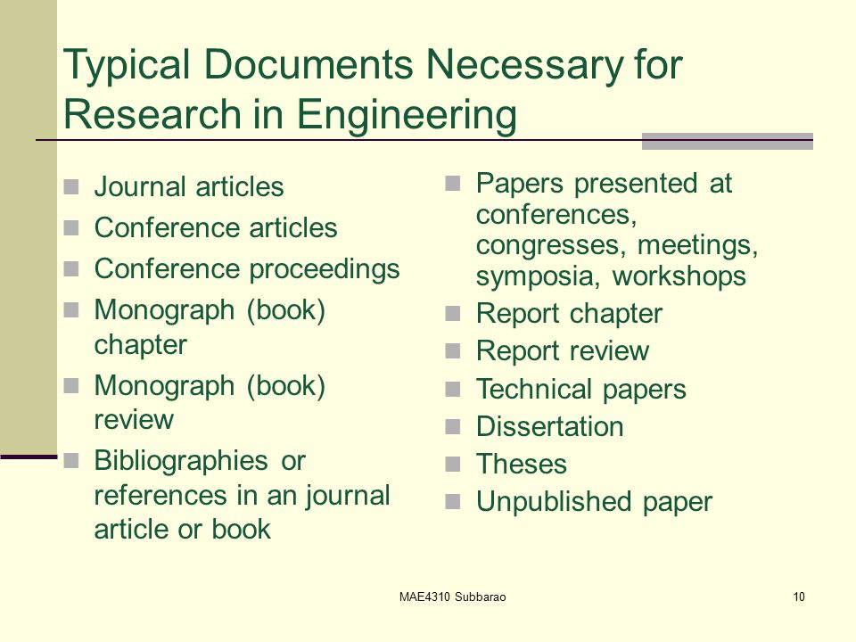 10 Typical Documents Necessary for Research in Engineering Journal articles Conference articles Conference proceedings Monograph (book) chapter Monograph (book) review Bibliographies or references in an journal article or book Papers presented at conferences, congresses, meetings, symposia, workshops Report chapter Report review Technical papers Dissertation Theses Unpublished paper