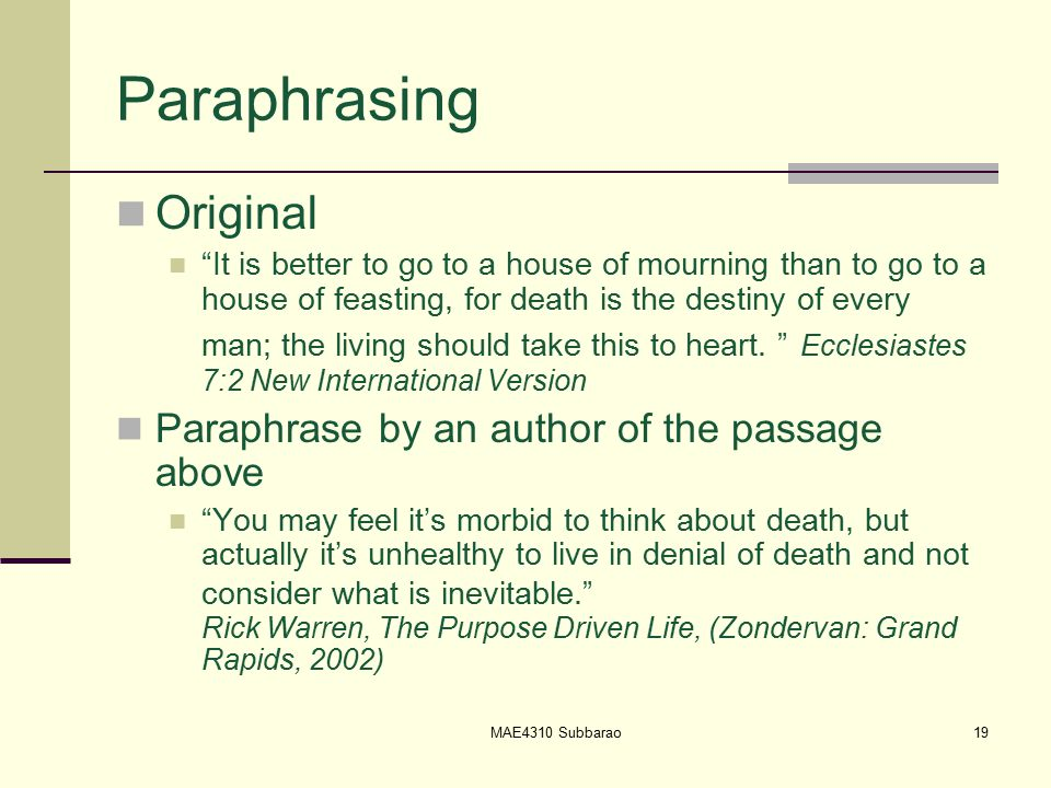 Paraphrasing Original It is better to go to a house of mourning than to go to a house of feasting, for death is the destiny of every man; the living should take this to heart.
