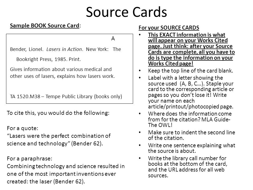 Source Cards For your SOURCE CARDS This EXACT information is what will appear on your Works Cited page.