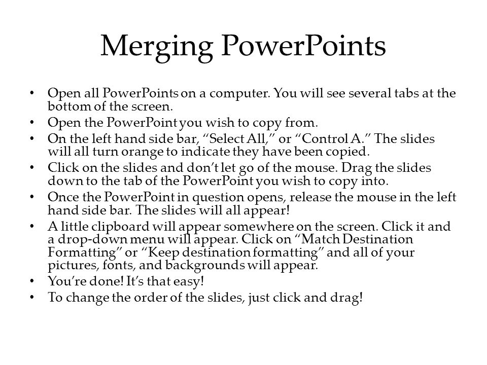 Merging PowerPoints Open all PowerPoints on a computer.