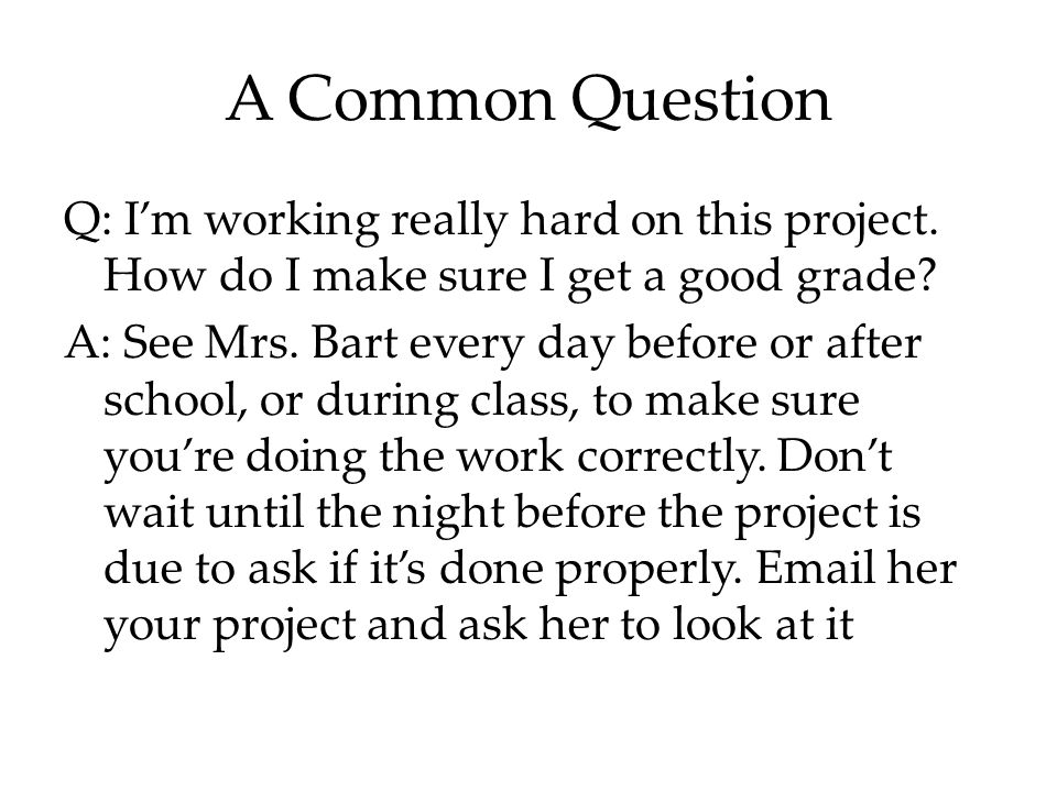A Common Question Q: I'm working really hard on this project.