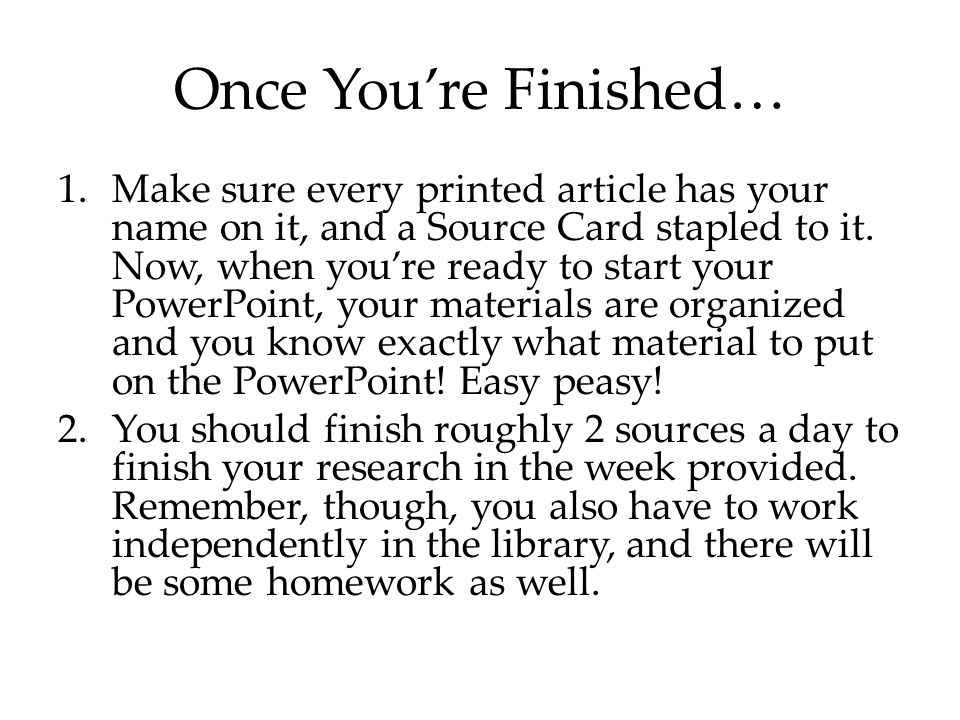Once You're Finished… 1.Make sure every printed article has your name on it, and a Source Card stapled to it.