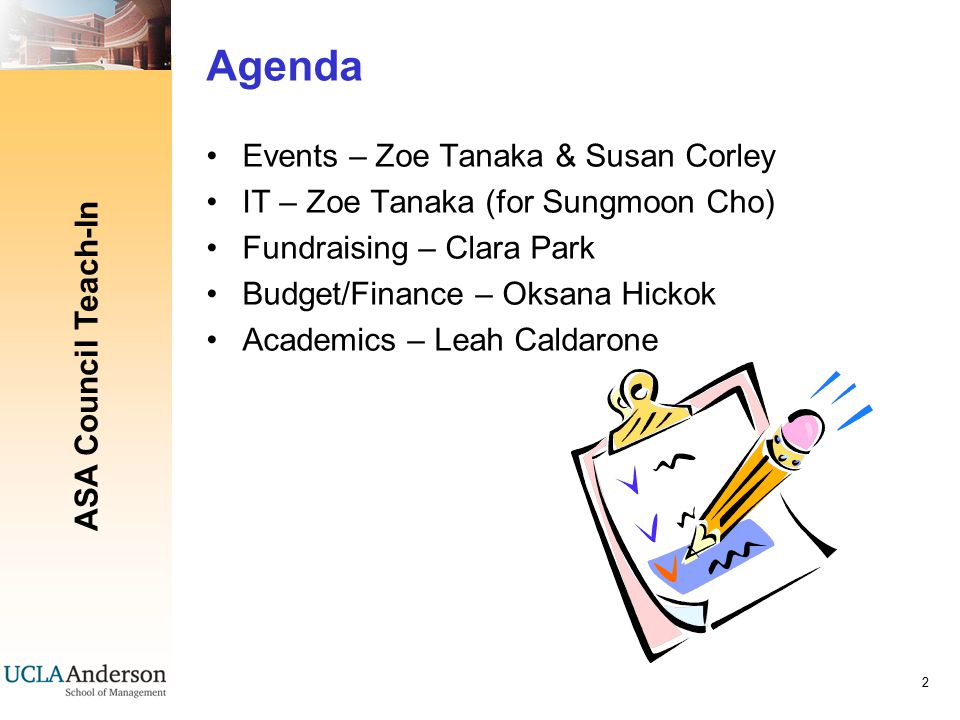 ASA Council Teach-In 2 Agenda Events – Zoe Tanaka & Susan Corley IT – Zoe Tanaka (for Sungmoon Cho) Fundraising – Clara Park Budget/Finance – Oksana Hickok Academics – Leah Caldarone
