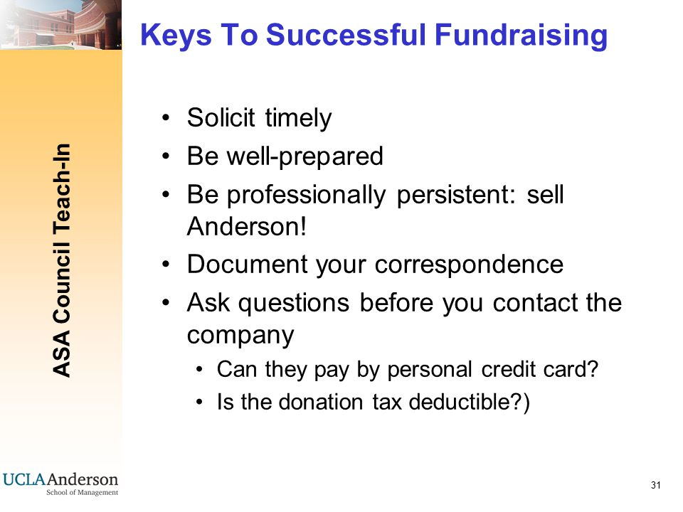 ASA Council Teach-In 31 Keys To Successful Fundraising Solicit timely Be well-prepared Be professionally persistent: sell Anderson.