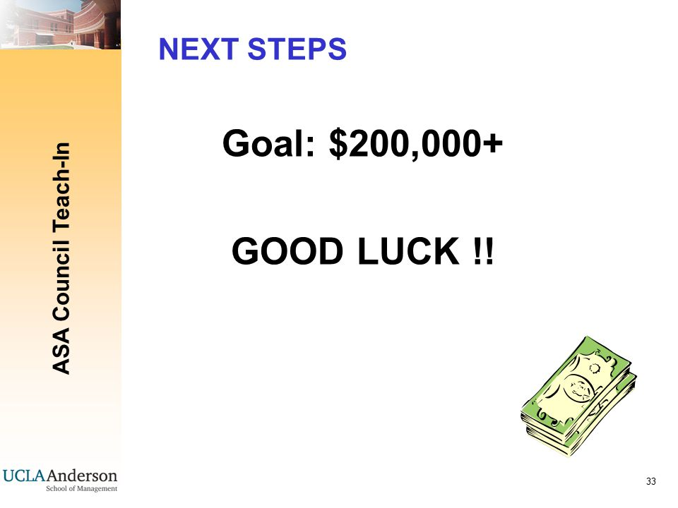 ASA Council Teach-In 33 NEXT STEPS Goal: $200,000+ GOOD LUCK !!