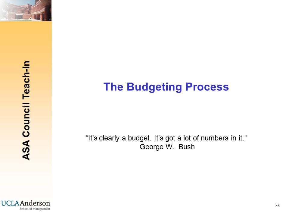 ASA Council Teach-In 36 The Budgeting Process It s clearly a budget.