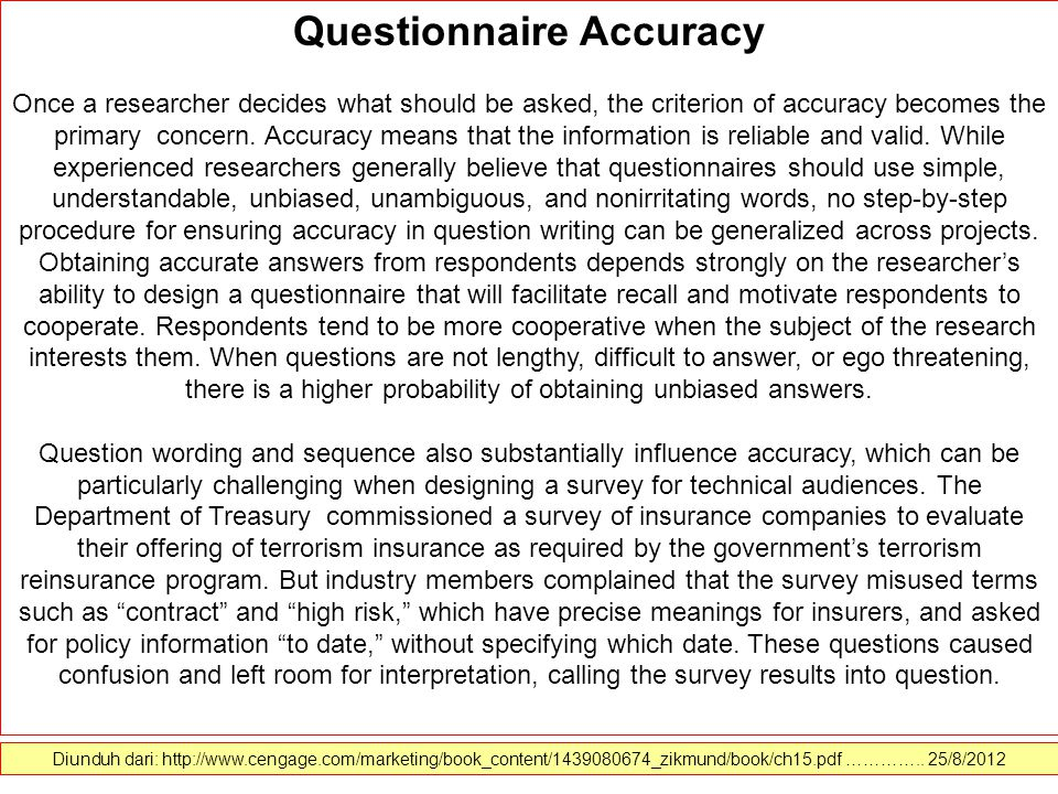 Questionnaire Accuracy Once a researcher decides what should be asked, the criterion of accuracy becomes the primary concern.