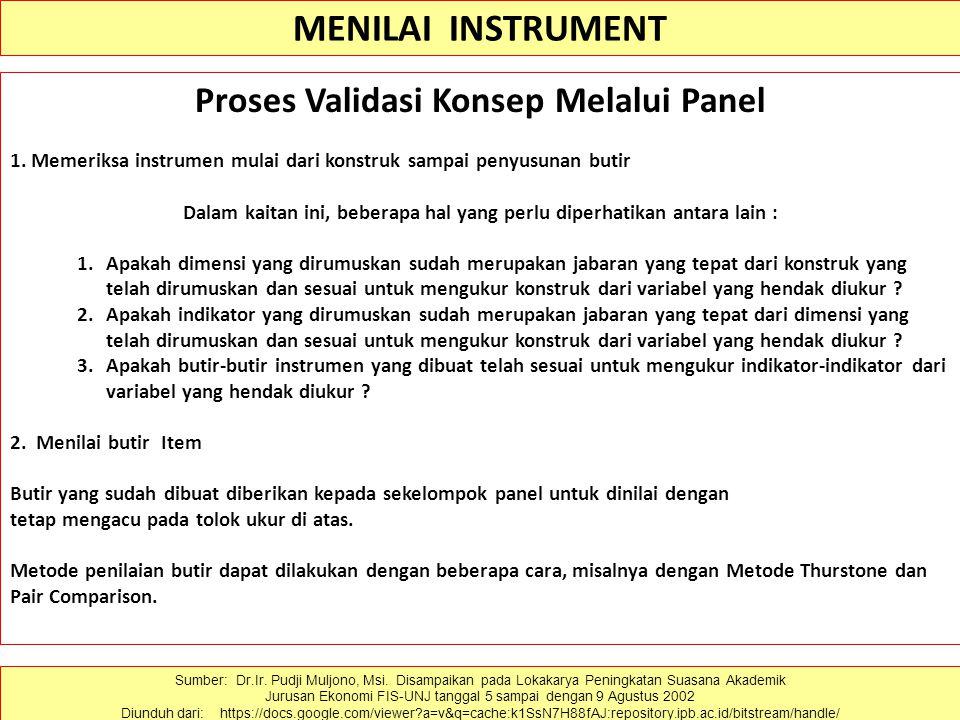 MENILAI INSTRUMENT Proses Validasi Konsep Melalui Panel 1. Memeriksa instrumen mulai dari konstruk sampai penyusunan butir Dalam kaitan ini, beberapa