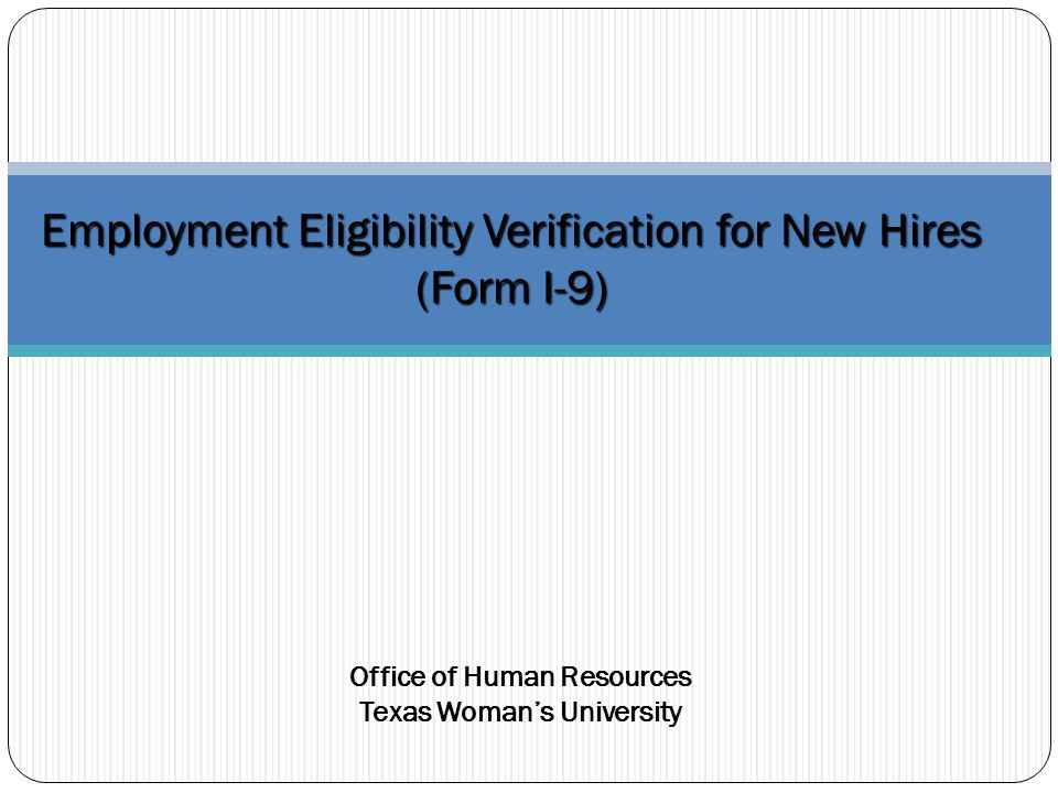 Employment Eligibility Verification for New Hires (Form I-9) Office of Human Resources Texas Woman's University
