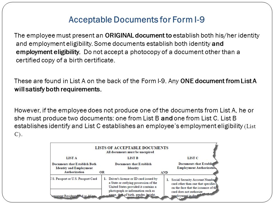 Acceptable Documents for Form I-9 The employee must present an ORIGINAL document to establish both his/her identity and employment eligibility. Some d